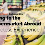 Going to the Supermarket Abroad, Priceless Experience.