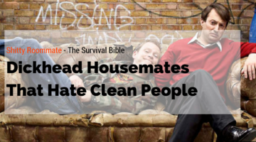 Dickhead Housemates That Hate Clean People